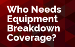 Who Needs Equipment Breakdown Coverage?