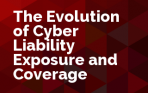 The Evolution of Cyber Liability Exposure and Coverage