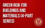 Green Risk for Buildings and Materials (4-part series)