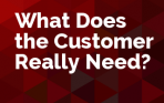 What Does the Customer Really Need?