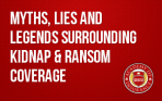 Myths, Lies and Legends Surrounding Kidnap & Ransom Coverage