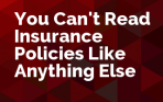 You Can't Read Insurance Policies Like Anything Else