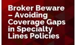 Broker Beware - Avoiding Coverage Gaps in Specialty Lines Policies