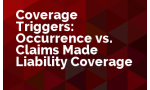 Coverage Triggers: Occurrence vs. Claims Made Liability Coverage