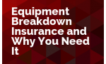 Equipment Breakdown Insurance and Why You Need It