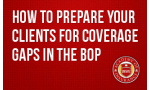 How to Prepare Your Clients for Coverage Gaps in the BOP