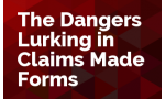 The Dangers Lurking in Claims Made Forms