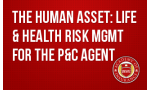 The Human Asset: Life & Health Risk Mgmt for the P&C Agent