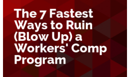 The 7 Fastest Ways to Ruin (Blow Up ) a Workers' Comp Program