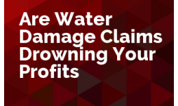 Are Water Damage Claims Drowning Your Profits