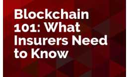 Blockchain 101: What Insurers Need to Know