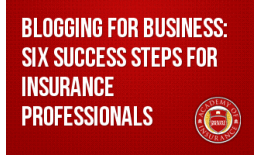 Blogging for Business: Six Success Steps for Insurance Professionals