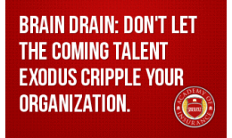 Brain Drain--Don't Let the Coming Talent Exodus Cripple Your Organization
