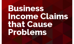 Business Income Claims that Cause Problems