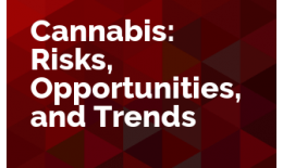 Cannabis: Risks, Opportunities, and Trends