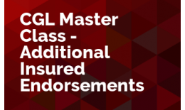 CGL Master Class - Additional Insured Endorsements