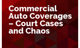 Commercial Auto Coverages - Court Cases and Chaos