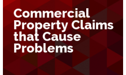 Commercial Property Claims that Cause Problems