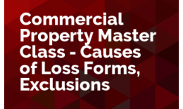 Commercial Property Master Class - Causes of Loss Forms, Exclusions