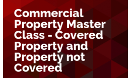 Commercial Property Master Class - Covered Property and Property not Covered