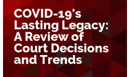 COVID-19's Lasting Legacy: A Review of Court Decisions and Trends