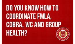 Do You Know How to Coordinate FMLA, COBRA, Work Comp and Group Health Benefits?