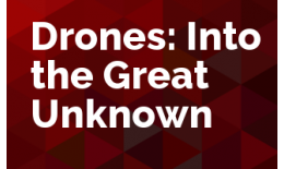 Drones: Into the Great Unknown