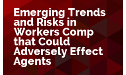 Emerging Trends and Risks in Workers Comp that Could Adversely Effect Agents