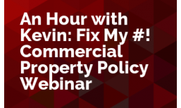 An Hour with Kevin: Fix My #%&!, a Commercial Property Policy Webinar