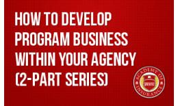 How to Develop Program Business Within Your Agency (2 Part Series)