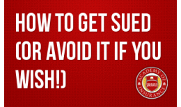 How to Get Sued (Or Avoid it If You Wish!)