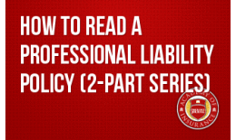 How to Read a Professional Liability Policy (2-part series)