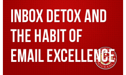 Inbox Detox and the Habit of Email Excellence