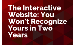 The Interactive Website: You Won't Recognize Yours in Two Years