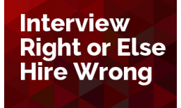 Interview Right or Else Hire Wrong
