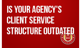 Is Your Agency's Client Service Structure Outdated