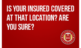 Is Your Insured Covered at THAT Location? Are You Sure?