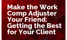 Make the Work Comp Adjuster Your Friend