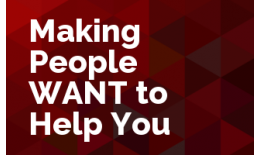 Making People WANT to Help You