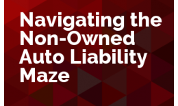 Navigating the Non-Owned Auto Liability Maze