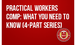 Practical Workers' Comp: What you need to know (4-part series)