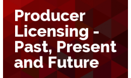 Producer Licensing - Past, Present and Future