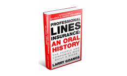 Professional Lines Insurance: An Oral History, The People and Companies who Built a Niche