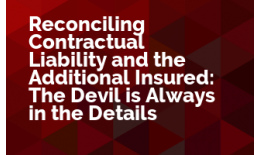 Reconciling Contractual Liability and the Additional Insured: The Devil is Always in the Details