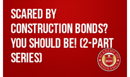 Scared by Construction Bonds? You Should Be! (2-part series)