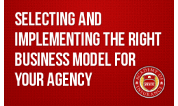 Selecting and Implementing the Right Business Model for Your Agency