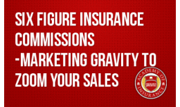 Six Figure Insurance Commissions -Marketing Gravity to Zoom Your Sales