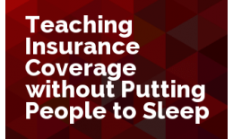 Teaching Insurance Coverage Without Putting People to Sleep