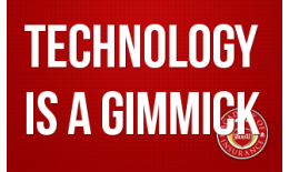 Technology is a Gimmick