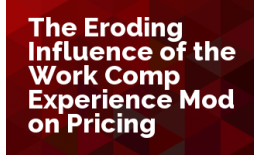 The Eroding Influence of the Work Comp Experience Mod on Pricing